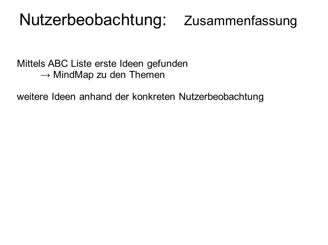 Nutzerbeobachtung: Zusammenfassung Mittels ABC Liste erste Ideen gefunden MindMap zu den Themen weitere Ideen anhand der konkreten Nutzerbeobachtung
