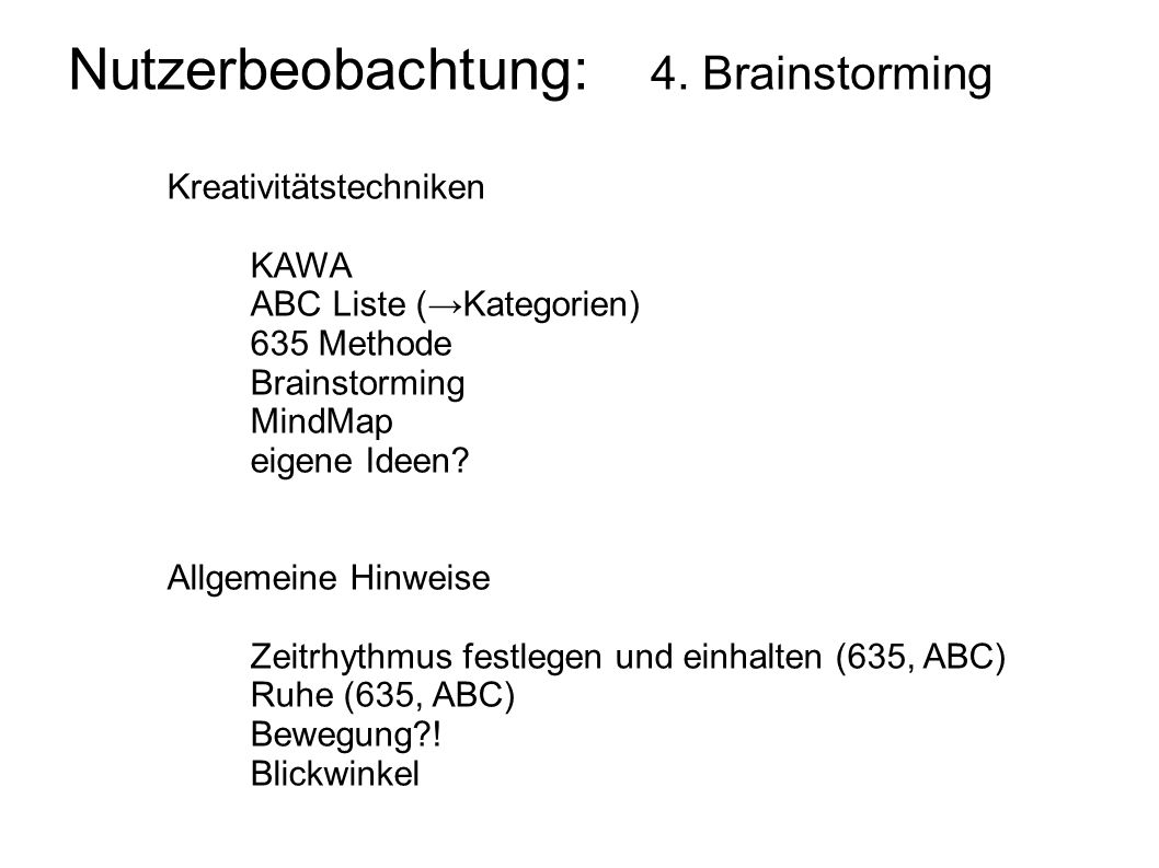 Nutzerbeobachtung: 4. Brainstorming Kreativitätstechniken KAWA ABC Liste (Kategorien) 635 Methode Brainstorming MindMap eigene Ideen? Allgemeine Hinwe