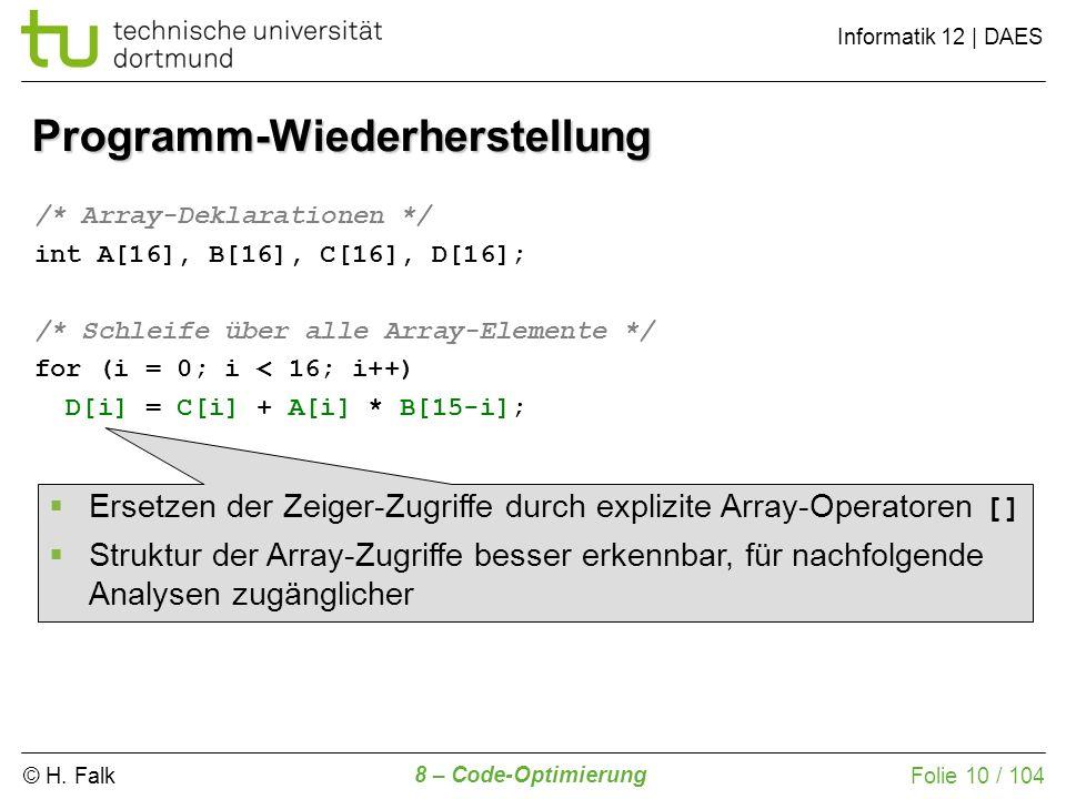 © H. Falk Informatik 12 | DAES 8 – Code-Optimierung Folie 10 / 104 Programm-Wiederherstellung /* Array-Deklarationen */ int A[16], B[16], C[16], D[16]
