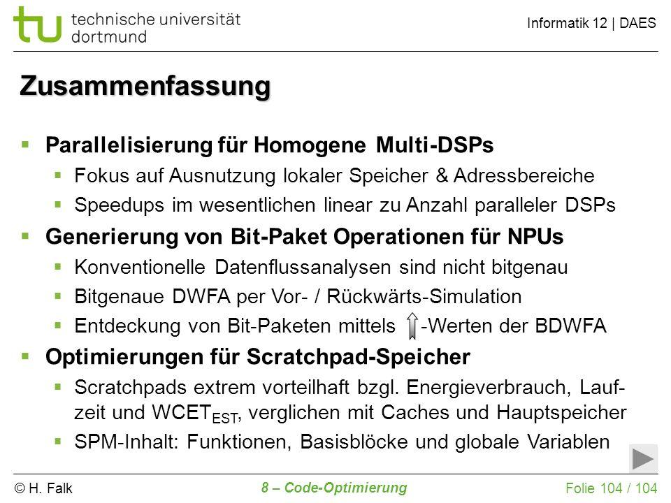 © H. Falk Informatik 12 | DAES 8 – Code-Optimierung Folie 104 / 104 Parallelisierung für Homogene Multi-DSPs Fokus auf Ausnutzung lokaler Speicher & A