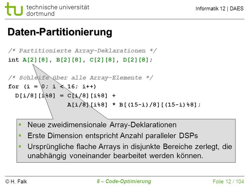 © H. Falk Informatik 12 | DAES 8 – Code-Optimierung Folie 12 / 104 Daten-Partitionierung /* Partitionierte Array-Deklarationen */ int A[2][8], B[2][8]