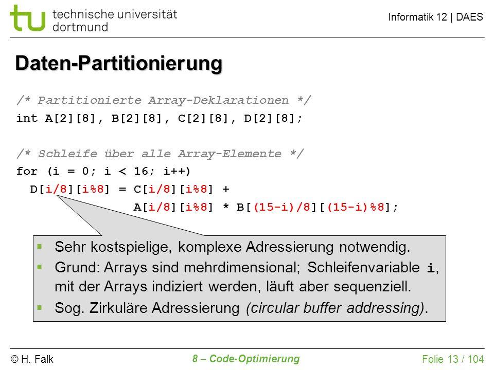 © H. Falk Informatik 12 | DAES 8 – Code-Optimierung Folie 13 / 104 Daten-Partitionierung /* Partitionierte Array-Deklarationen */ int A[2][8], B[2][8]