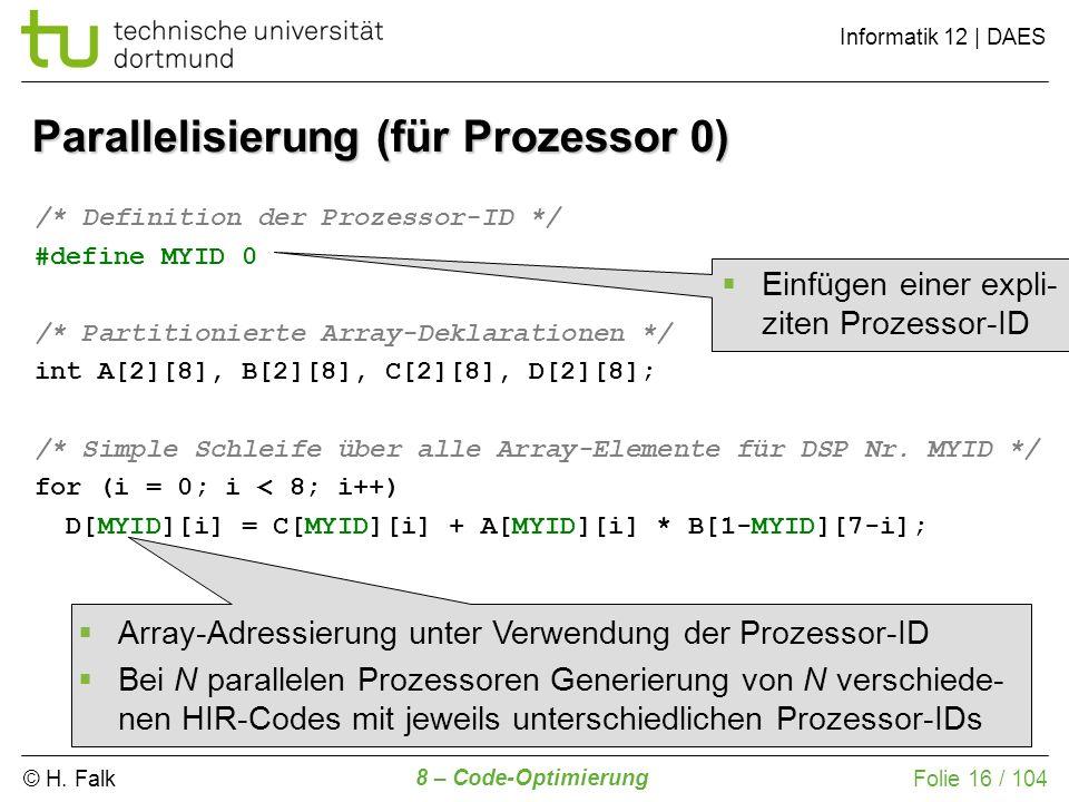 © H. Falk Informatik 12 | DAES 8 – Code-Optimierung Folie 16 / 104 Parallelisierung (für Prozessor 0) /* Definition der Prozessor-ID */ #define MYID 0