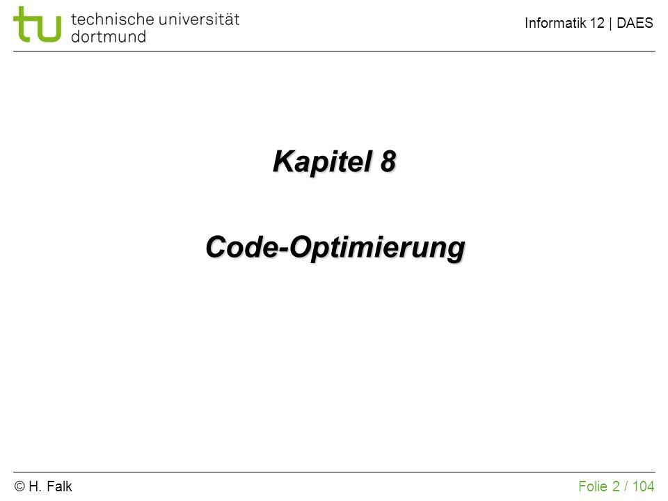© H. Falk Informatik 12 | DAES 8 – Code-Optimierung Folie 2 / 104 Kapitel 8 Code-Optimierung