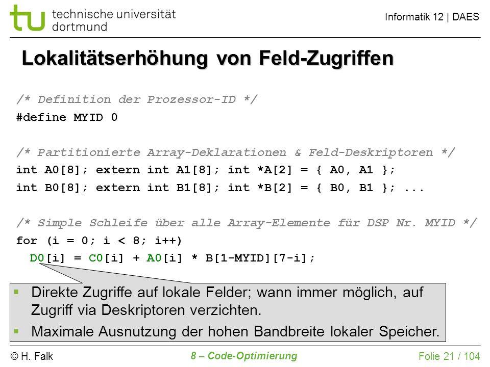 © H. Falk Informatik 12 | DAES 8 – Code-Optimierung Folie 21 / 104 Lokalitätserhöhung von Feld-Zugriffen /* Definition der Prozessor-ID */ #define MYI