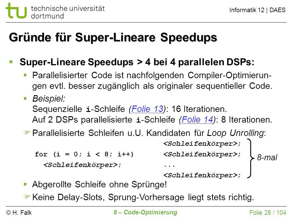 © H. Falk Informatik 12 | DAES 8 – Code-Optimierung Folie 28 / 104 Gründe für Super-Lineare Speedups for (i = 0; i < 8; i++) ;... ; 8-mal Super-Linear