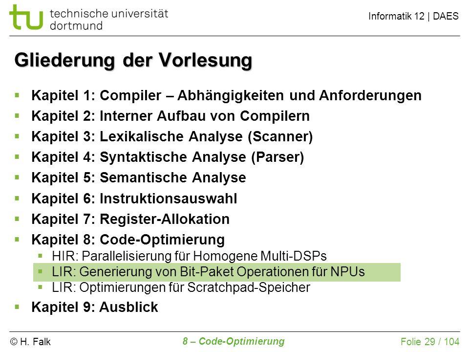 © H. Falk Informatik 12 | DAES 8 – Code-Optimierung Folie 29 / 104 Gliederung der Vorlesung Kapitel 1: Compiler – Abhängigkeiten und Anforderungen Kap