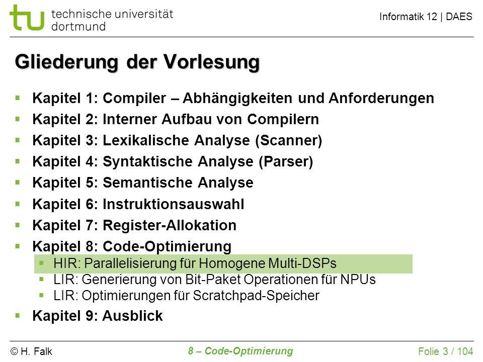 © H. Falk Informatik 12 | DAES 8 – Code-Optimierung Folie 3 / 104 Gliederung der Vorlesung Kapitel 1: Compiler – Abhängigkeiten und Anforderungen Kapi
