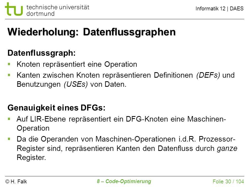 © H. Falk Informatik 12 | DAES 8 – Code-Optimierung Folie 30 / 104 Datenflussgraph: Knoten repräsentiert eine Operation Kanten zwischen Knoten repräse
