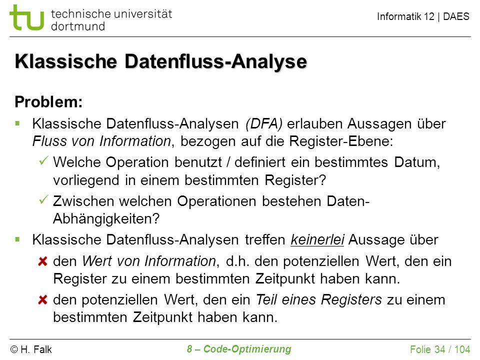 © H. Falk Informatik 12 | DAES 8 – Code-Optimierung Folie 34 / 104 Problem: Klassische Datenfluss-Analysen (DFA) erlauben Aussagen über Fluss von Info