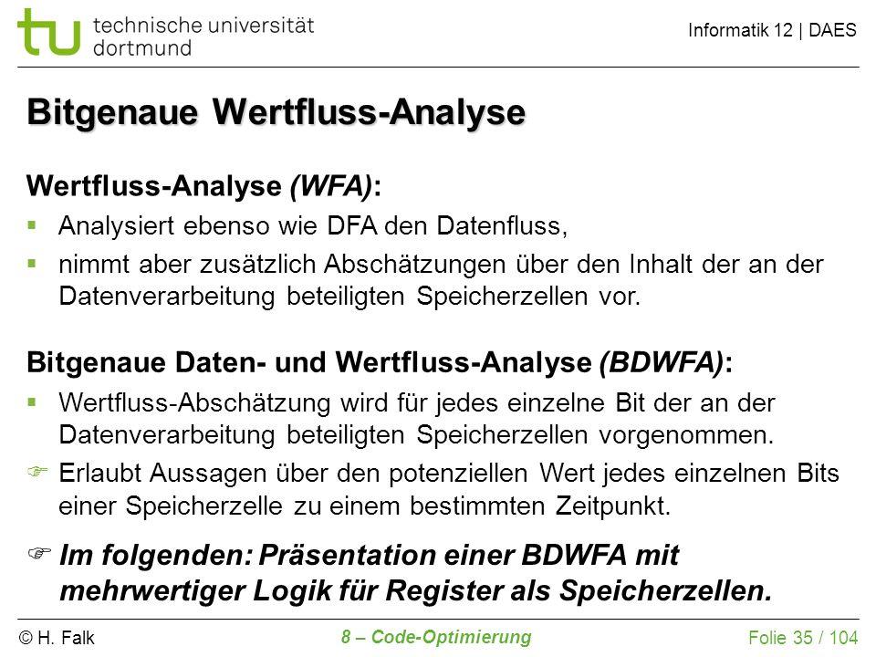 © H. Falk Informatik 12 | DAES 8 – Code-Optimierung Folie 35 / 104 Wertfluss-Analyse (WFA): Analysiert ebenso wie DFA den Datenfluss, nimmt aber zusät