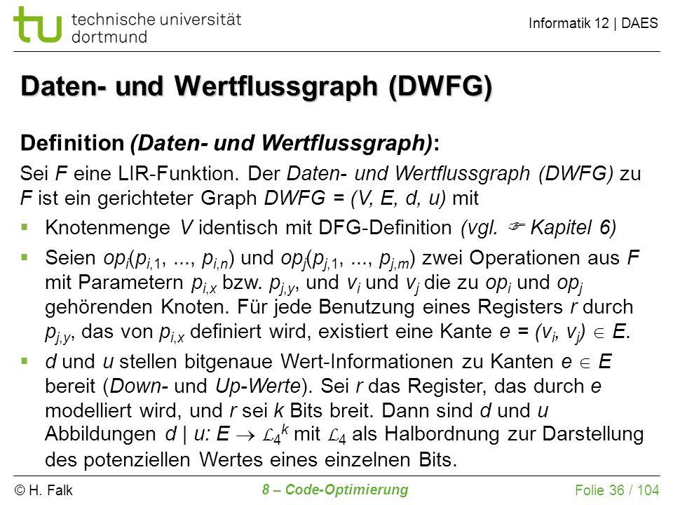 © H. Falk Informatik 12 | DAES 8 – Code-Optimierung Folie 36 / 104 Definition (Daten- und Wertflussgraph): Sei F eine LIR-Funktion. Der Daten- und Wer