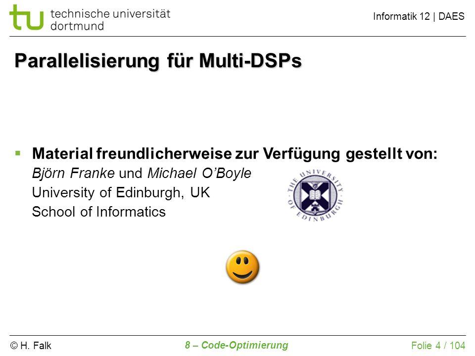 © H. Falk Informatik 12 | DAES 8 – Code-Optimierung Folie 4 / 104 Material freundlicherweise zur Verfügung gestellt von: Björn Franke und Michael OBoy