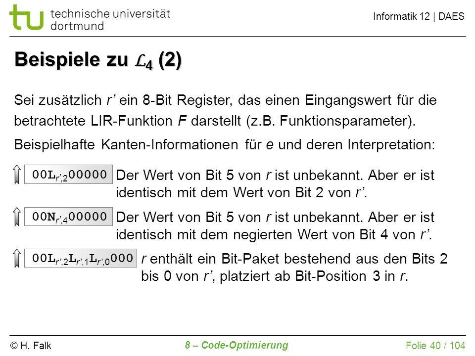 © H. Falk Informatik 12 | DAES 8 – Code-Optimierung Folie 40 / 104 Sei zusätzlich r ein 8-Bit Register, das einen Eingangswert für die betrachtete LIR