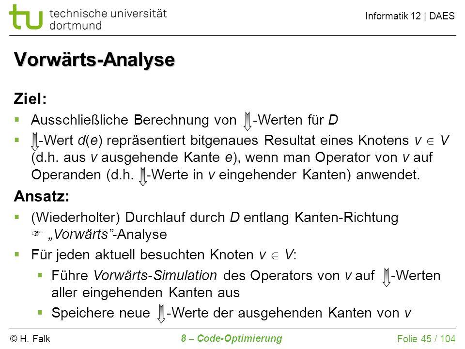 © H. Falk Informatik 12 | DAES 8 – Code-Optimierung Folie 45 / 104 Ziel: Ausschließliche Berechnung von -Werten für D -Wert d(e) repräsentiert bitgena