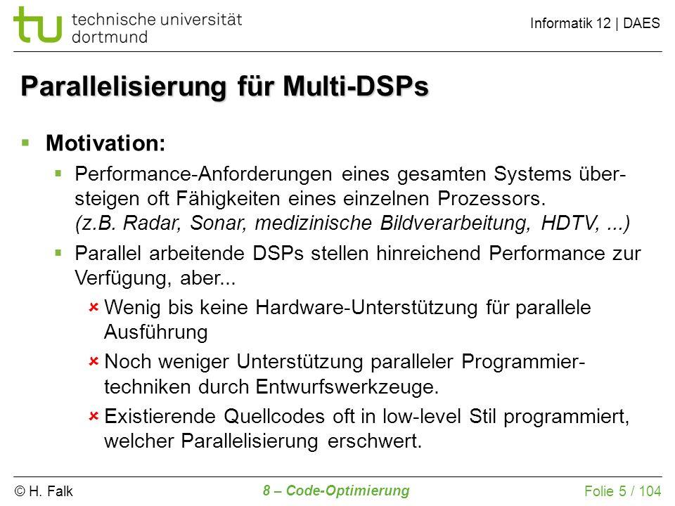 © H. Falk Informatik 12 | DAES 8 – Code-Optimierung Folie 5 / 104 Parallelisierung für Multi-DSPs Motivation: Performance-Anforderungen eines gesamten