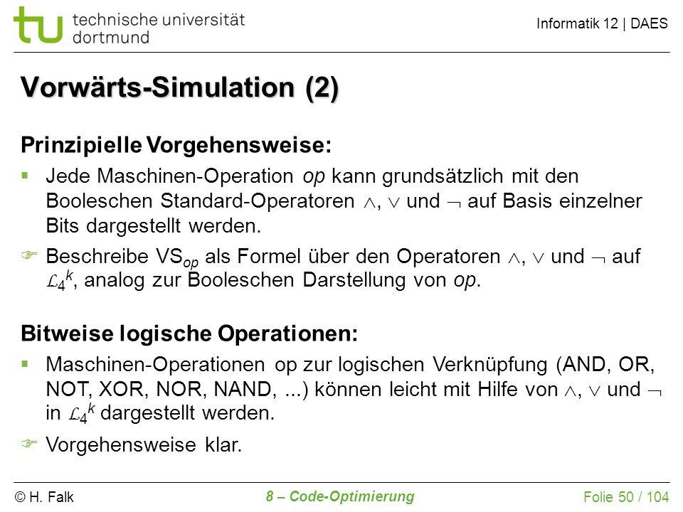 © H. Falk Informatik 12 | DAES 8 – Code-Optimierung Folie 50 / 104 Prinzipielle Vorgehensweise: Jede Maschinen-Operation op kann grundsätzlich mit den