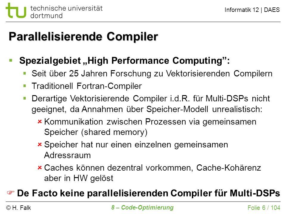 © H. Falk Informatik 12 | DAES 8 – Code-Optimierung Folie 6 / 104 Parallelisierende Compiler Spezialgebiet High Performance Computing: Seit über 25 Ja