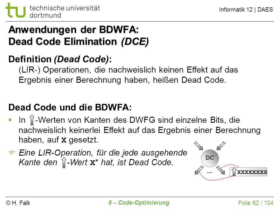© H. Falk Informatik 12 | DAES 8 – Code-Optimierung Folie 62 / 104 Definition (Dead Code): (LIR-) Operationen, die nachweislich keinen Effekt auf das