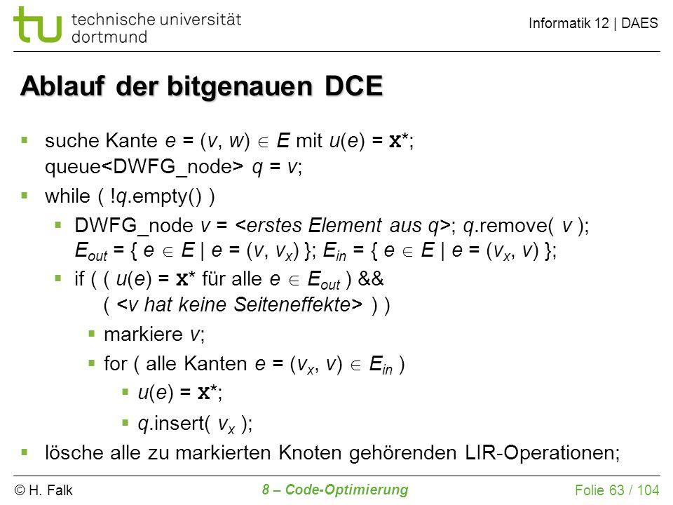 © H. Falk Informatik 12 | DAES 8 – Code-Optimierung Folie 63 / 104 suche Kante e = (v, w) E mit u(e) = X *; queue q = v; while ( !q.empty() ) DWFG_nod
