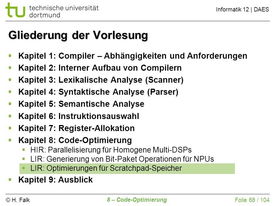 © H. Falk Informatik 12 | DAES 8 – Code-Optimierung Folie 68 / 104 Gliederung der Vorlesung Kapitel 1: Compiler – Abhängigkeiten und Anforderungen Kap
