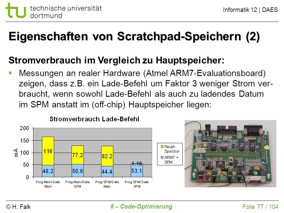© H. Falk Informatik 12 | DAES 8 – Code-Optimierung Folie 77 / 104 Eigenschaften von Scratchpad-Speichern (2) Stromverbrauch im Vergleich zu Hauptspei