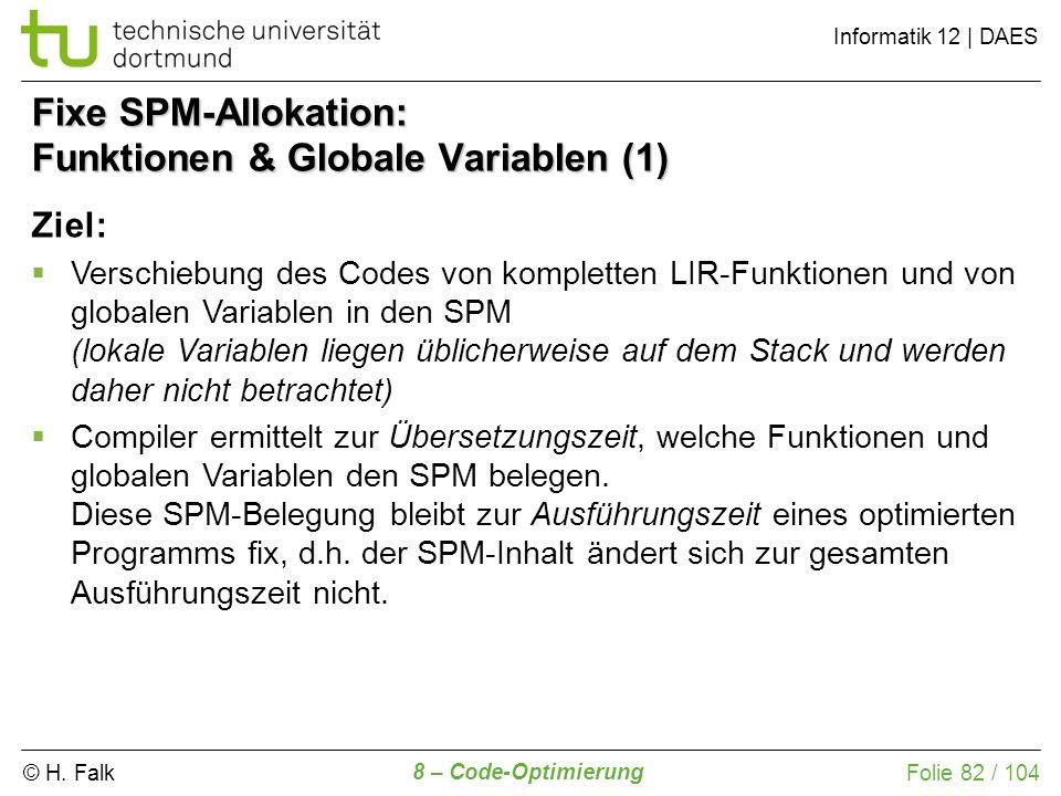 © H. Falk Informatik 12 | DAES 8 – Code-Optimierung Folie 82 / 104 Fixe SPM-Allokation: Funktionen & Globale Variablen (1) Ziel: Verschiebung des Code