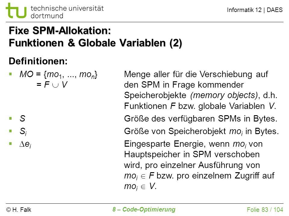 © H. Falk Informatik 12 | DAES 8 – Code-Optimierung Folie 83 / 104 Fixe SPM-Allokation: Funktionen & Globale Variablen (2) Definitionen: MO = {mo 1,..