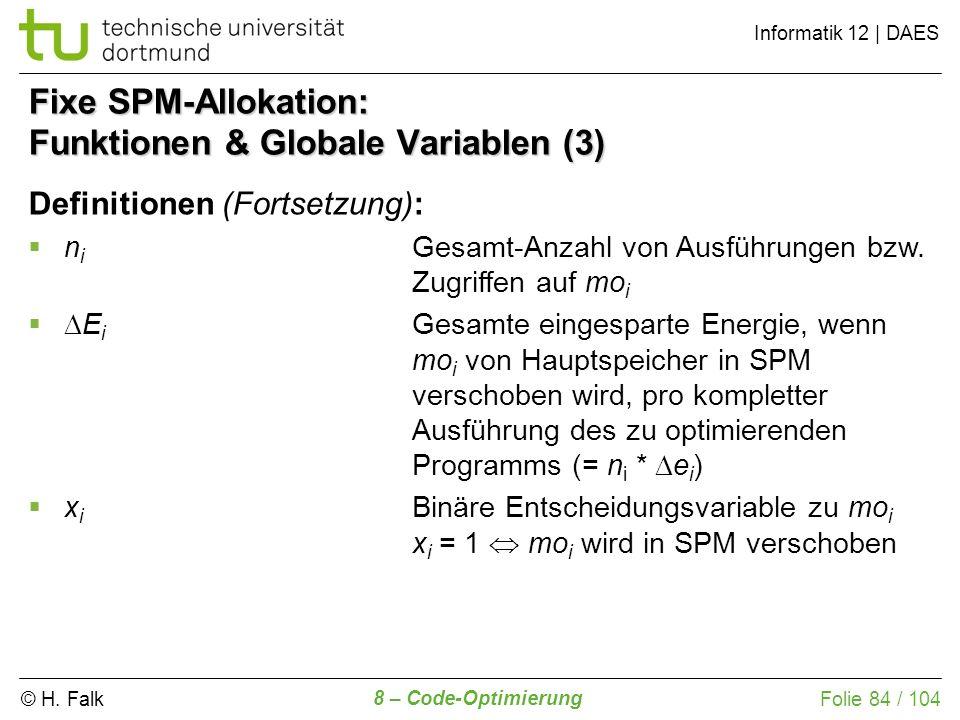 © H. Falk Informatik 12 | DAES 8 – Code-Optimierung Folie 84 / 104 Fixe SPM-Allokation: Funktionen & Globale Variablen (3) Definitionen (Fortsetzung):