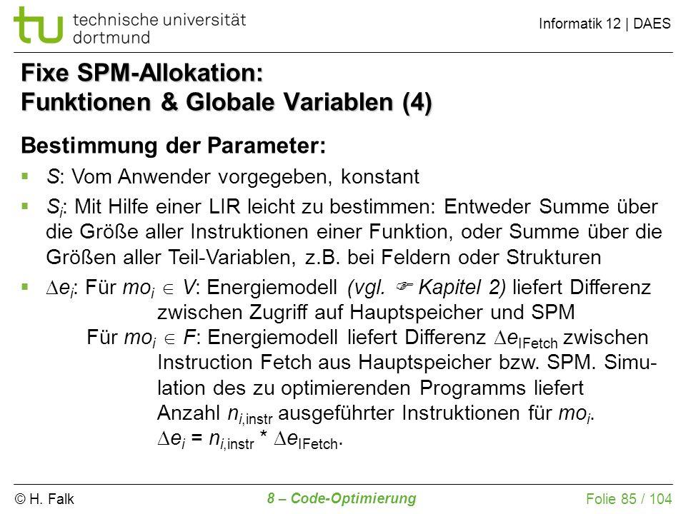 © H. Falk Informatik 12 | DAES 8 – Code-Optimierung Folie 85 / 104 Fixe SPM-Allokation: Funktionen & Globale Variablen (4) Bestimmung der Parameter: S