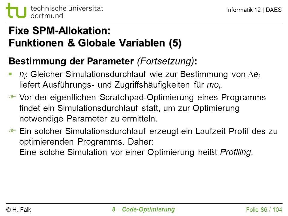 © H. Falk Informatik 12 | DAES 8 – Code-Optimierung Folie 86 / 104 Fixe SPM-Allokation: Funktionen & Globale Variablen (5) Bestimmung der Parameter (F