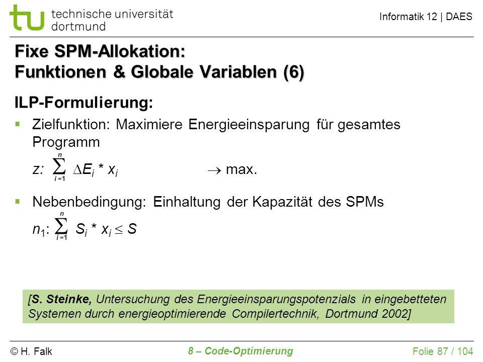 © H. Falk Informatik 12 | DAES 8 – Code-Optimierung Folie 87 / 104 Fixe SPM-Allokation: Funktionen & Globale Variablen (6) ILP-Formulierung: Zielfunkt