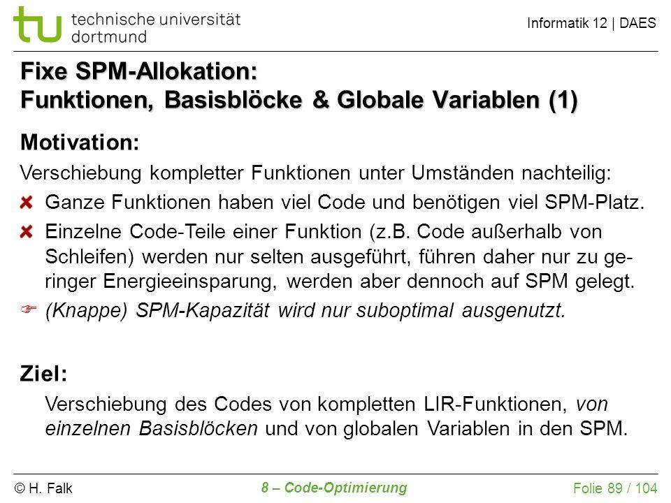 © H. Falk Informatik 12 | DAES 8 – Code-Optimierung Folie 89 / 104 Fixe SPM-Allokation: Funktionen, Basisblöcke & Globale Variablen (1) Motivation: Ve