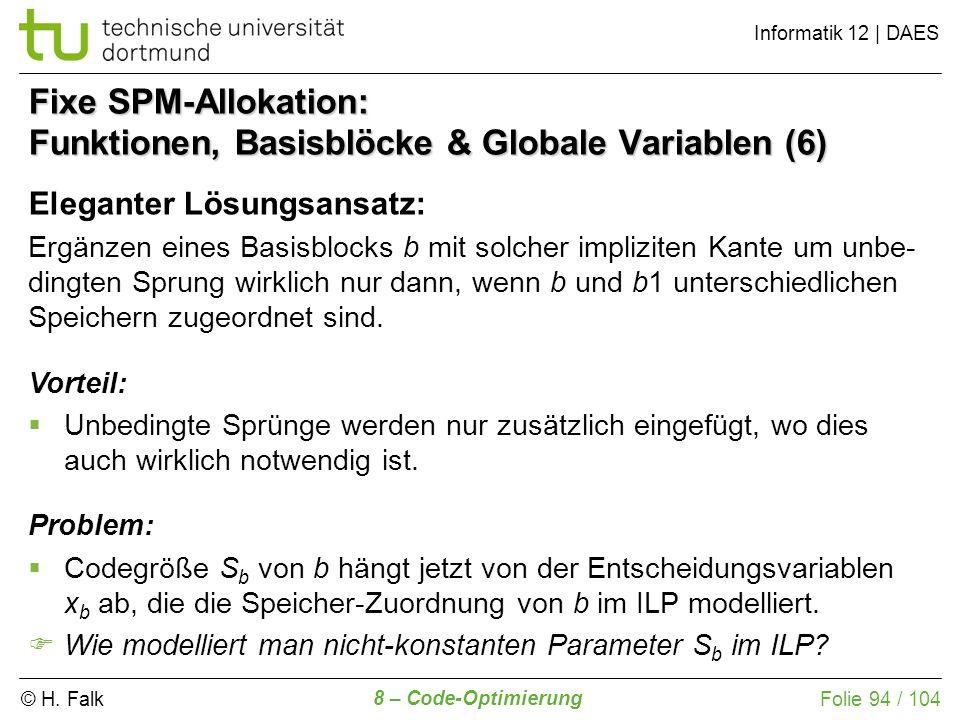 © H. Falk Informatik 12 | DAES 8 – Code-Optimierung Folie 94 / 104 Fixe SPM-Allokation: Funktionen, Basisblöcke & Globale Variablen (6) Eleganter Lösu