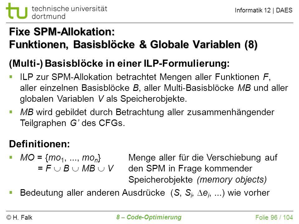 © H. Falk Informatik 12 | DAES 8 – Code-Optimierung Folie 96 / 104 Fixe SPM-Allokation: Funktionen, Basisblöcke & Globale Variablen (8) (Multi-) Basis