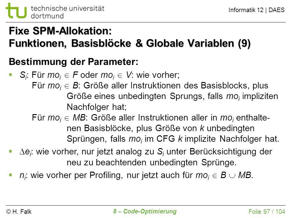 © H. Falk Informatik 12 | DAES 8 – Code-Optimierung Folie 97 / 104 Fixe SPM-Allokation: Funktionen, Basisblöcke & Globale Variablen (9) Bestimmung der