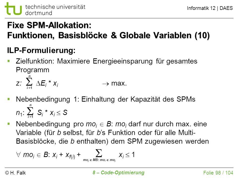 © H. Falk Informatik 12 | DAES 8 – Code-Optimierung Folie 98 / 104 Fixe SPM-Allokation: Funktionen, Basisblöcke & Globale Variablen (10) ILP-Formulier