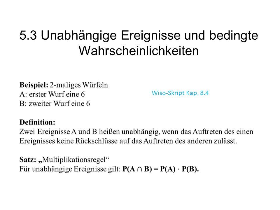 5.3 Unabhängige Ereignisse und bedingte Wahrscheinlichkeiten Wiso-Skript Kap. 8.4