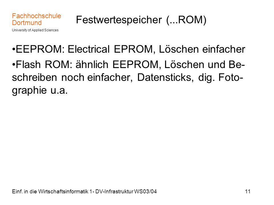 Fachhochschule Dortmund University of Applied Sciences Einf. in die Wirtschaftsinformatik 1- DV-Infrastruktur WS03/0411 Festwertespeicher (...ROM) EEP
