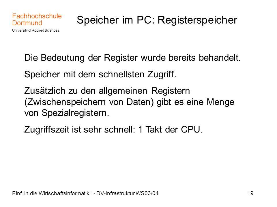 Fachhochschule Dortmund University of Applied Sciences Einf. in die Wirtschaftsinformatik 1- DV-Infrastruktur WS03/0419 Speicher im PC: Registerspeich