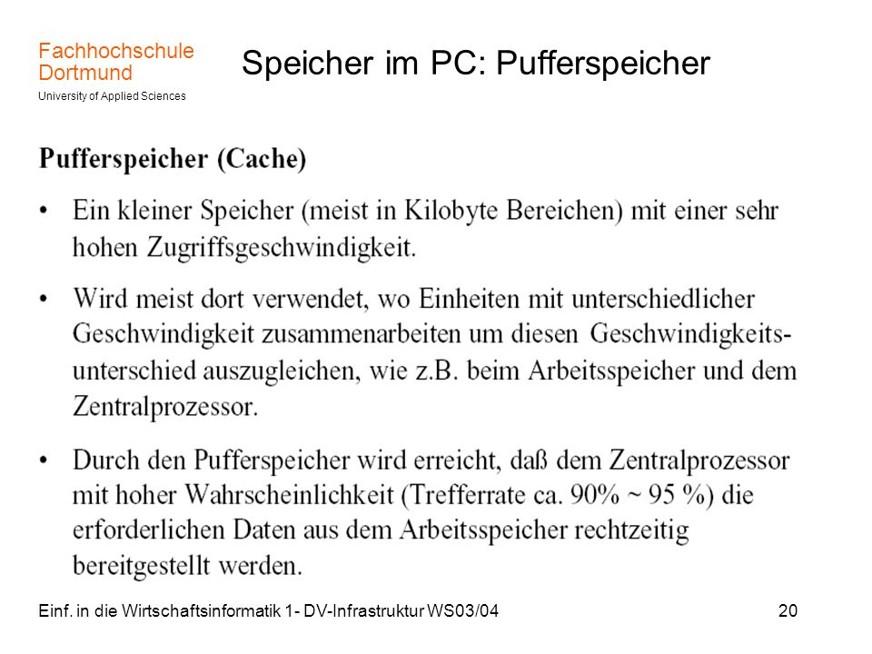 Fachhochschule Dortmund University of Applied Sciences Einf. in die Wirtschaftsinformatik 1- DV-Infrastruktur WS03/0420 Speicher im PC: Pufferspeicher