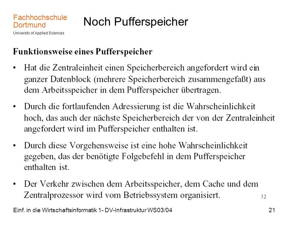 Fachhochschule Dortmund University of Applied Sciences Einf. in die Wirtschaftsinformatik 1- DV-Infrastruktur WS03/0421 Noch Pufferspeicher