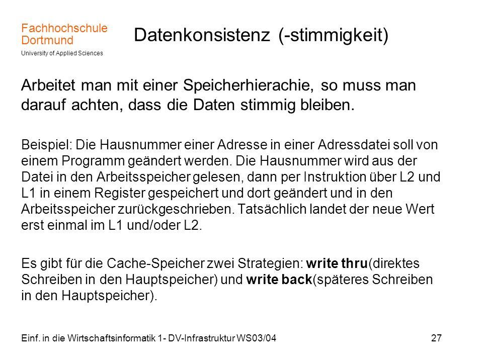 Fachhochschule Dortmund University of Applied Sciences Einf. in die Wirtschaftsinformatik 1- DV-Infrastruktur WS03/0427 Datenkonsistenz (-stimmigkeit)