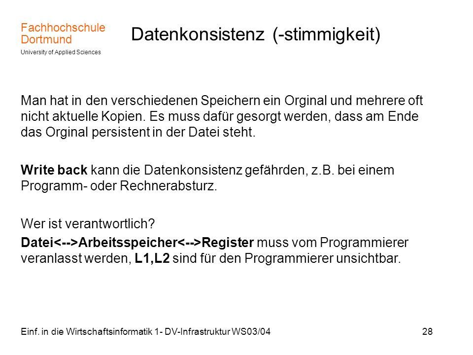 Fachhochschule Dortmund University of Applied Sciences Einf. in die Wirtschaftsinformatik 1- DV-Infrastruktur WS03/0428 Datenkonsistenz (-stimmigkeit)
