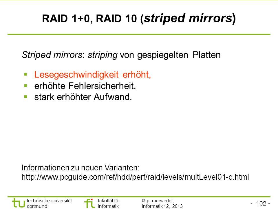 - 101 - technische universität dortmund fakultät für informatik p. marwedel, informatik 12, 2013 RAID 0+1, RAID 01 ( mirrored stripes) Gespiegelte Pla