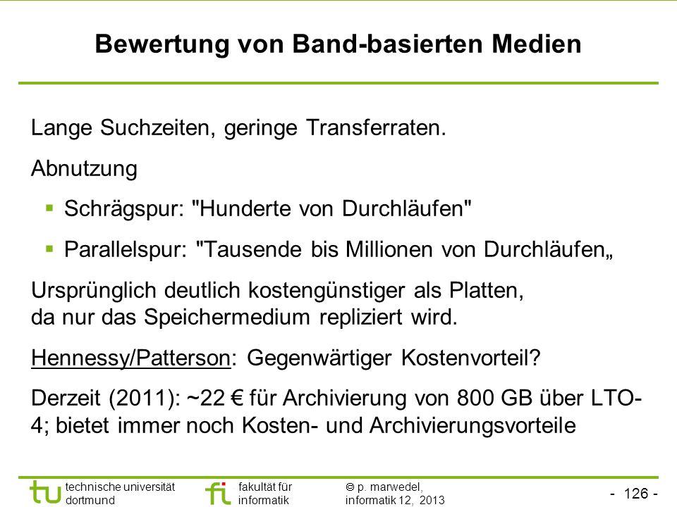 - 125 - technische universität dortmund fakultät für informatik p. marwedel, informatik 12, 2013 Linear Tape Open (LTO) - 4 [www.wikipedia.de]