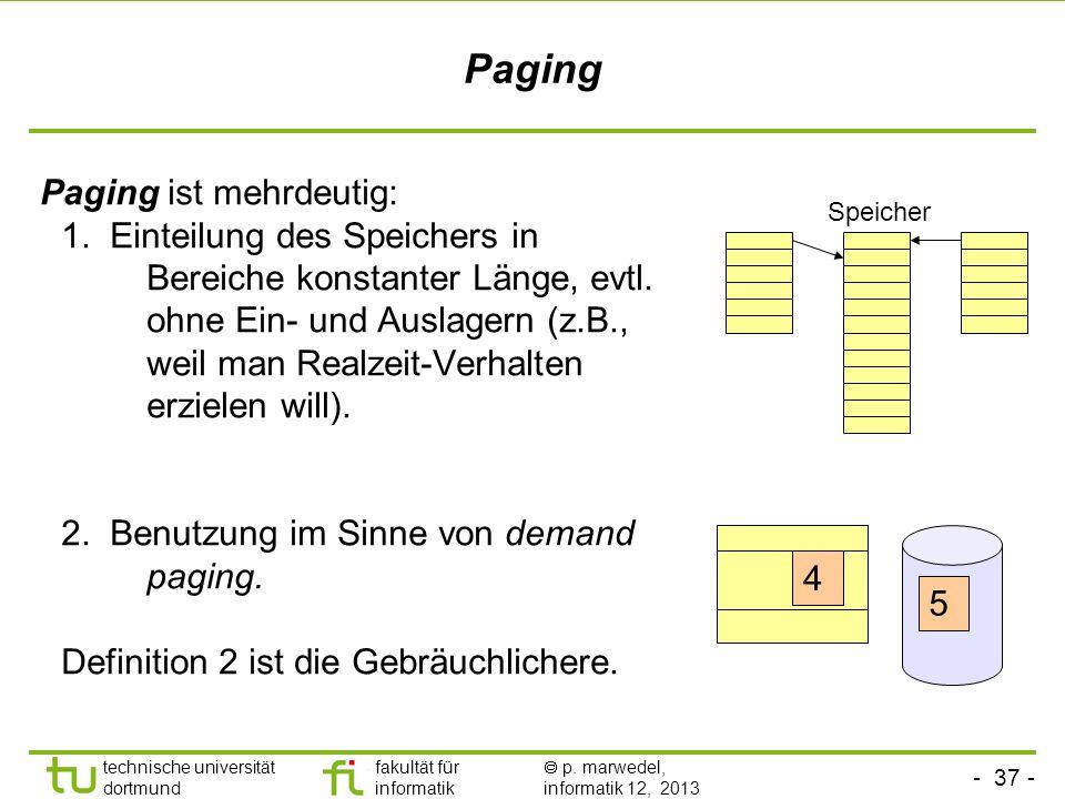 - 36 - technische universität dortmund fakultät für informatik p. marwedel, informatik 12, 2013 Kacheln 0 1 2 3 4 5 6 7 8.. 0 1 2 3 Seiten Prozess 2 P