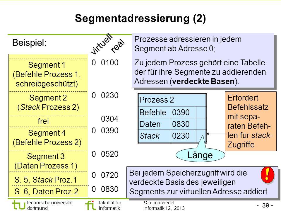 - 38 - technische universität dortmund fakultät für informatik p. marwedel, informatik 12, 2013 Segmentadressierung (1) Zusammenhängenden Speicherbere