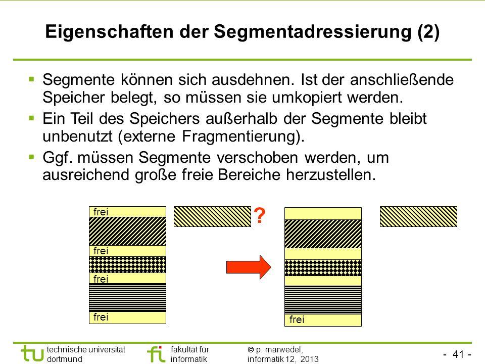 - 40 - technische universität dortmund fakultät für informatik p. marwedel, informatik 12, 2013 Eigenschaften der Segmentadressierung (1) Speicherschu