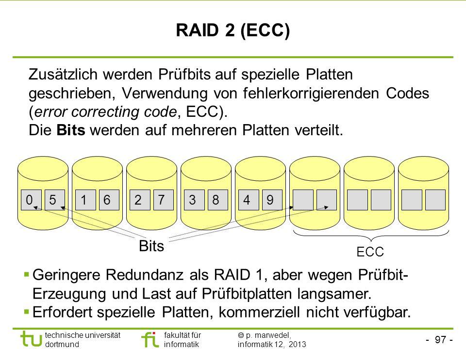 - 96 - technische universität dortmund fakultät für informatik p. marwedel, informatik 12, 2013 RAID 1 (Mirroring) Dieselben Informationen werden auf